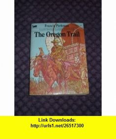 The Oregon Trail (Illustrated Classic Editions) (9780866114479) Francis Parkman , ISBN-10: 0866114475  , ISBN-13: 978-0866114479 , ASIN: B000AYZ4JS , tutorials , pdf , ebook , torrent , downloads , rapidshare , filesonic , hotfile , megaupload , fileserve
