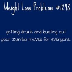 Uh oh, this hasnt' happened... yet. Zumba ;)