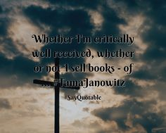 Quotes about Whether I'm critically well received, whether or not I sell books - of ... #TamaJanowitz   with images background, share as cover photos, profile pictures on WhatsApp, Facebook and Instagram or HD wallpaper - Best quotes