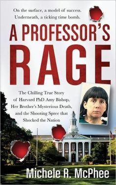 A Professor's Rage - The Chilling True Story of Harvard PhD Amy Bishop, her Brother's Mysterious Death, and the Shooting Spree that Shocked the Nation ebook by Michele R. Reading Den, One Last Kiss, Karen Kingsbury, True Crime Books, Singles Events, Afraid Of The Dark, My Escape, Her Brother, Book Nooks