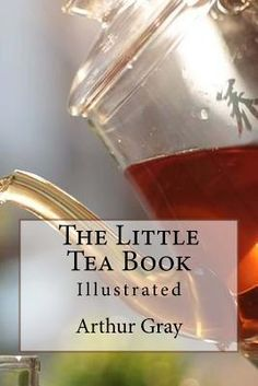 The Little tea Book by Arthur Gray http://www.bookscrolling.com/the-best-books-about-tea-of-all-time/