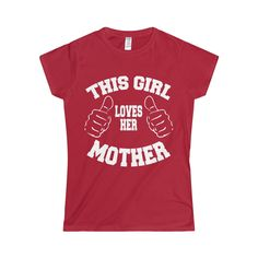 This Girl Loves Her Mother Softstyle Women's T-Shirt