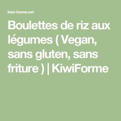Boulettes de riz aux légumes ( Vegan, sans gluten, sans friture ) | KiwiForme