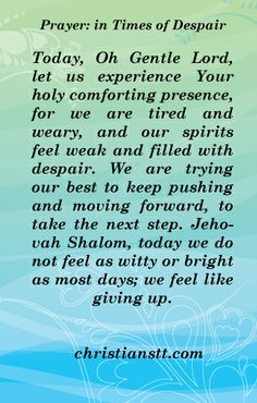 PRAYER: In Times of Despair...  Oh Gentle Lord, let us experience Your holy comforting presence, for we are tired and weary, and our spirits feel weak and filled with despair... READ MORE @ http://christianstt.com/prayer-times-despair/