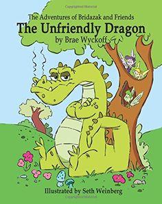 The Unfriendly Dragon: The Adventures of Bridazak and Friends (Volume 1) by Brae Wyckoff http://www.amazon.com/dp/1511625929/ref=cm_sw_r_pi_dp_gT5gwb0J1933T