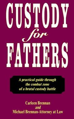 Custody for Fathers : A Practical Guide Through the Combat Zone of a Brutal Custody Battle by Carleen Brennan. $2.29