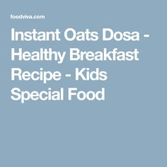 Instant Oats Dosa - Healthy Breakfast Recipe - Kids Special Food
