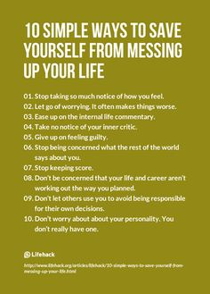 10 simple ways to save yourself from messing up your life. I agree with the tips, but I don't agree with the last part of tip #10. I think everyone has a personality. They just do, even if it's a boring one. Should you worry about it? No. Refer back to tip #6.