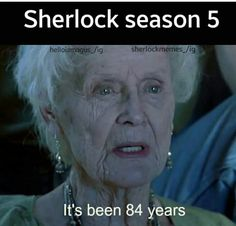 Waiting..... <<<<<< literally though we're all gonna be like 90 and then Sherlock season 5 comes out and it kills us all
