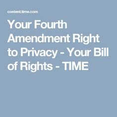 Your Fourth Amendment Right to Privacy - Your Bill of Rights - TIME