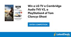 Win a LG TV a Cambridge Audio TV5 V2, a PlayStation4 & Tom Clancys Ghost