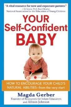 Your Self-Confident Baby: How to Encourage Your Child's Natural Abilities from the Very Start. Magda Gerber and Allison Johnson Magda Gerber, Dear Parents, Thing 1, Natural Parenting, Attachment Parenting, Magic Words, Parenting Books, Parenting Tips, Mindful Parenting