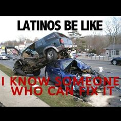 Latinos be like: I know someone who can fix it.
