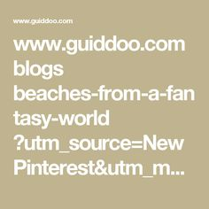 www.guiddoo.com blogs beaches-from-a-fantasy-world ?utm_source=NewPinterest&utm_medium=Newpin&utm_campaign=RAC_PIN_GRE