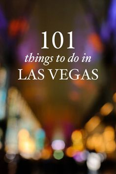 The Ultimate Las Vegas Bucket List (101 Things to Eat, See, & Do) » Local Adventurer >> Las Vegas Travel Blog