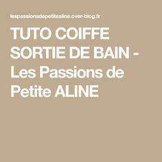 TUTO COIFFE SORTIE DE BAIN - Les Passions de Petite ALINE