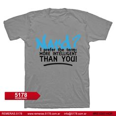 Remera RE 0357 HGR Nerd i prefer the term more intelligent than you  411844fe028f2