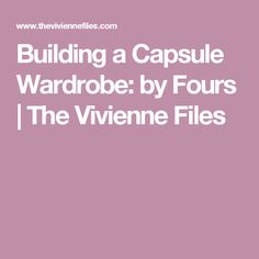 Building a Capsule Wardrobe: by Fours | The Vivienne Files