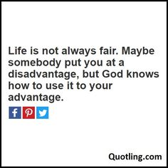 Life is not always fair. Maybe somebody put you at a disadvantage, but God knows how to use it to your advantage - Joel Osteen Quote