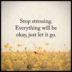 Stop stressing. Everything will be okay, just let it go. #powerofpositivity #positivewords #positivethinking #inspirationalquote #motivationalquotes #quotes #life #love #hope #faith #respect #stress #letitgo #okay #behaviors #addicted #emotionally #emotion #chase #drama #innate #time #pressure #worrying