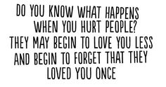 What happens when you hurt people? They love you less and forget that they loved you once: Quote About What Happens When You Hurt People The...