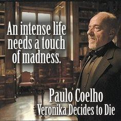 Una vita intensa necessita di un tocco di pazzia. An intense life needs a touch of madness. Paulo Coelho