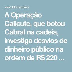 A Operação Calicute, que botou Cabral na cadeia, investiga desvios de dinheiro público na ordem de R$ 220 milhões.