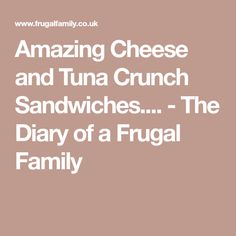 Amazing Cheese and Tuna Crunch Sandwiches.... - The Diary of a Frugal Family