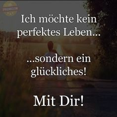 Self does not want a perfect life, but a happy one! With you - Sprüche - Famous Love Quotes, Favorite Quotes, German Quotes, Susa, Statements, True Words, Love Letters, Love Life, Just Love
