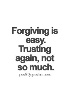 Forgiving is easy.  Trusting again, not so much.