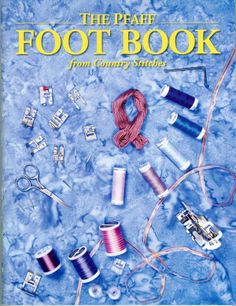 A Reference For PFAFF Feet including Pictures, Instructions, & Tips
