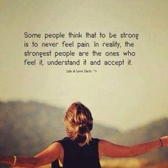 """Behind The Scenes: Chronic Illness Quotes """"Some people think that to be strong is to never feel pain. In reality, the strongest people are the one who feel it, understand it and accept it. Quotes Mind, Quotes Thoughts, Me Quotes, Motivational Quotes, Inspirational Quotes, Postive Thoughts, Pain Quotes, Quotes Images, Strong Quotes"""