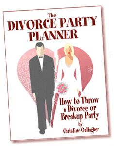 The Divorce Party Planner: How to Throw a Divorce or Breakup Party, by Christine Gallagher