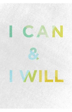 "This is what my mom used to say to me! Love it. ""I can & I will"" by designedbyable, via Flickr"