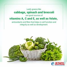 ‪#‎LeafyGreens‬ like ‪#‎cabbage‬, ‪#‎spinach‬ & ‪#‎broccolli‬ are good sources of Vitamins A, C & E, as well as folate, antioxidants & fibre that help in cell function & integrity as well as development .
