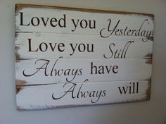 Loved you Yesterday love you still Always have Always will by OttCreatives on Etsy.com #woodSign #palletSign #WeddingGift #Marriage