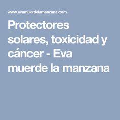 Protectores solares, toxicidad y cáncer - Eva muerde la manzana