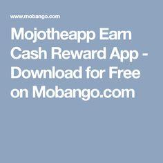 Mojotheapp Earn Cash Reward App - Download for Free on Mobango.com