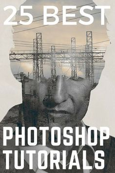 25 Best Photoshop Tutorials #Photoshop #PhotoshopTutorials #Adobe