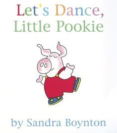 Let's Dance, Little Pookie by Sandra Boynton - makes you wanna dance