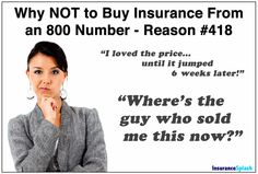Don't buy insurance from an 800 number! Or suffer the consequences!