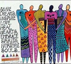 What We Do Best ⊰♡⊱ Share Dreams ~ Inspire Love ~ Heal Hearts ~ Embrace Spirits ~ Nurture Souls ⊰♡⊱ Laurel Burch Love Your Life, My Love, Unity In Diversity, Healing Heart, Laurel Burch, Kindred Spirits, We Are The World, Journal Pages, Inspire Me