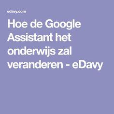 Hoe de Google Assistant het onderwijs zal veranderen - eDavy