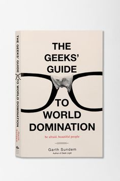 The Geek's Guide To World Domination By Garth Sundem