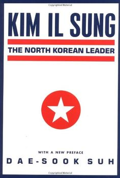 Kim Il Sung Paperback – April 15, 1995 by Dae-Sook Suh   (Author) | http://www.amazon.com/gp/product/0231065736/ref=as_li_tl?ie=UTF8&camp=1789&creative=390957&creativeASIN=0231065736&linkCode=as2&tag=manipubloffiw-20&linkId=H4SQP4AEQGBVLWOV