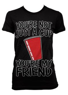 Amazon.com: (Cybertela) You're Not Just a Cup You're My Friend Junior Girl's T-shirt Funny Drinking Tee: Clothing