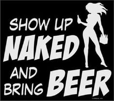 Show up Naked and Bring Beer Adult Unisex Short Sleeve T Shirt Crazy Quotes, Badass Quotes, Sign Quotes, Funny Quotes, Adult Dirty Jokes, Flirty Quotes, Alcohol Humor, Silhouette Clip Art, Aesthetic Words