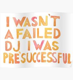 I Wasn´t A Failed DJ I Was Pre-Successful Yellow and Orange Poster