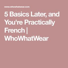 5 Basics Later, and You're Practically French   WhoWhatWear