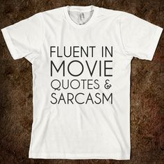 Another perfect shirt for my hubby :) FLUENT IN MOVIE QUOTES & SARCASM - glamfoxx.com - Skreened T-shirts, Organic Shirts, Hoodies, Kids Tees, Baby One-Pieces and Tote Bags Custom T-Shirts, Organic Shirts, Hoodies, Novelty Gifts, Kids Apparel, Baby One-Pieces | Skreened - Ethical Custom Apparel
